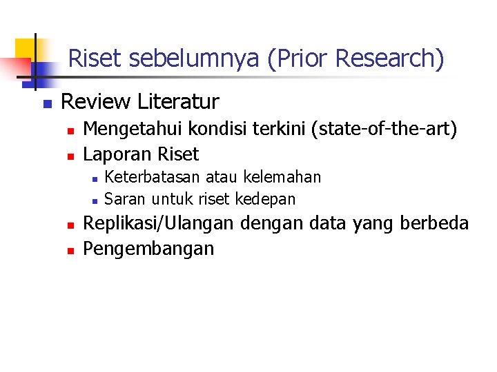 Riset sebelumnya (Prior Research) n Review Literatur n n Mengetahui kondisi terkini (state-of-the-art) Laporan