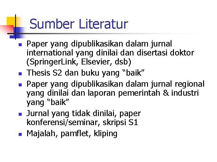 Sumber Literatur n n n Paper yang dipublikasikan dalam jurnal international yang dinilai dan