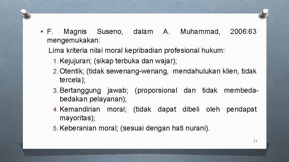 § F. Magnis Suseno, dalam A. Muhammad, 2006: 63 mengemukakan: Lima kriteria nilai moral