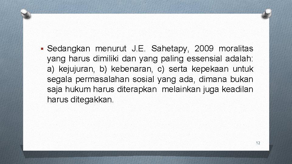 § Sedangkan menurut J. E. Sahetapy, 2009 moralitas yang harus dimiliki dan yang paling
