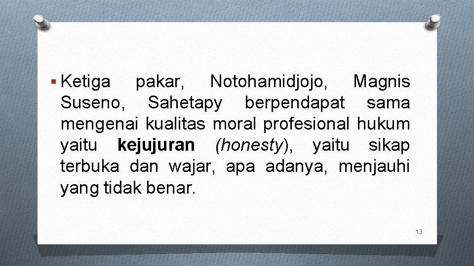 § Ketiga pakar, Notohamidjojo, Magnis Suseno, Sahetapy berpendapat sama mengenai kualitas moral profesional hukum