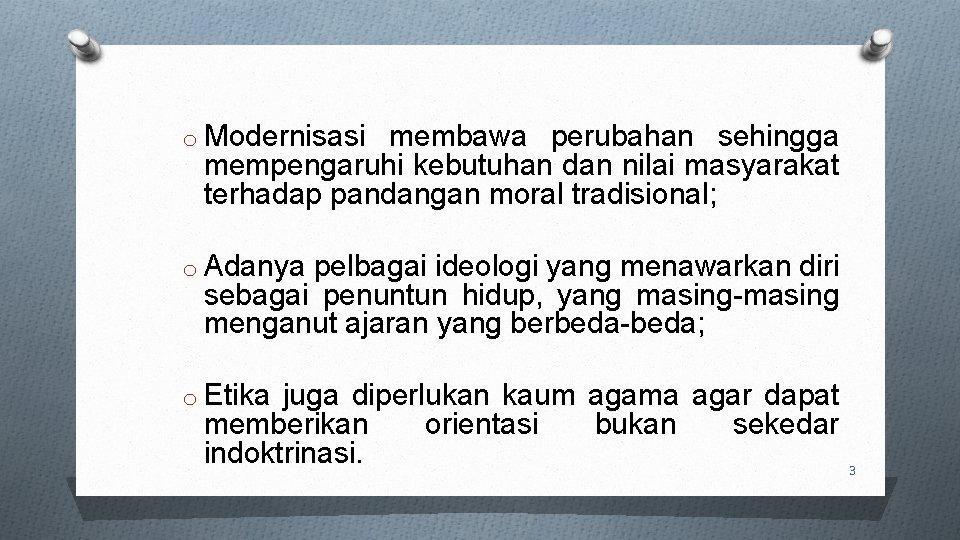 o Modernisasi membawa perubahan sehingga mempengaruhi kebutuhan dan nilai masyarakat terhadap pandangan moral tradisional;