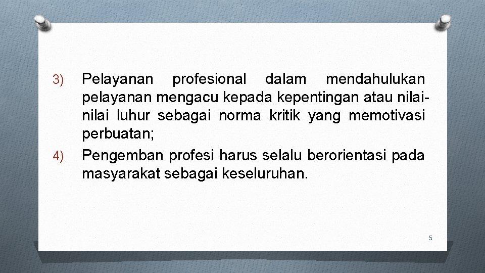 3) 4) Pelayanan profesional dalam mendahulukan pelayanan mengacu kepada kepentingan atau nilai luhur sebagai