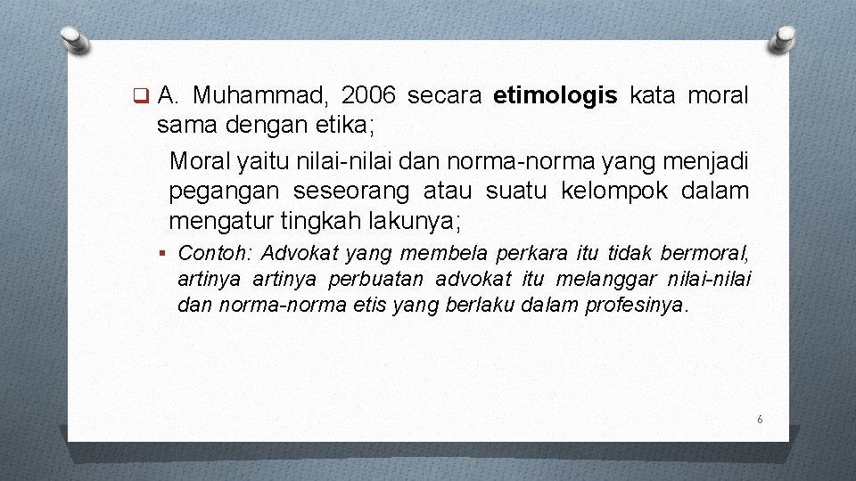 q A. Muhammad, 2006 secara etimologis kata moral sama dengan etika; Moral yaitu nilai-nilai
