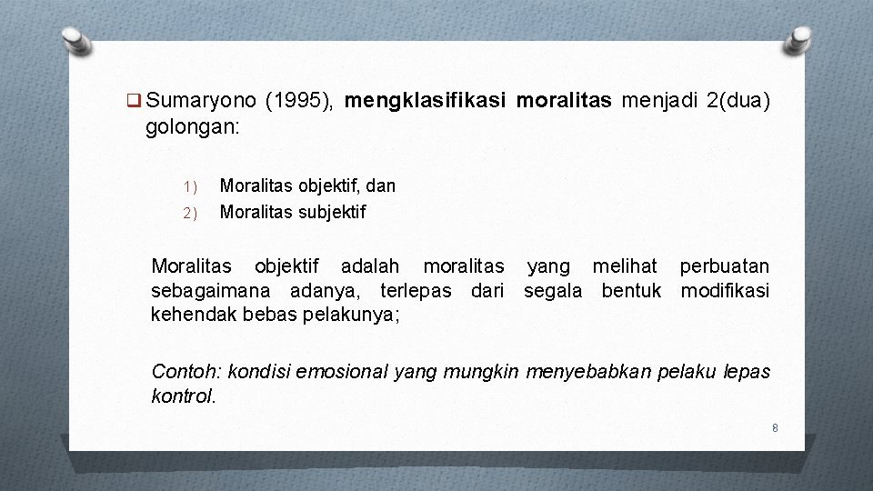 q Sumaryono (1995), mengklasifikasi moralitas menjadi 2(dua) golongan: 1) 2) Moralitas objektif, dan Moralitas