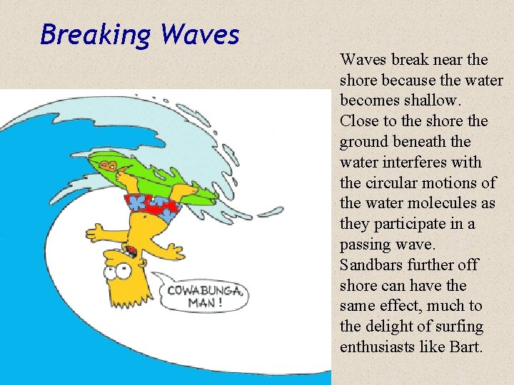 Breaking Waves break near the shore because the water becomes shallow. Close to the