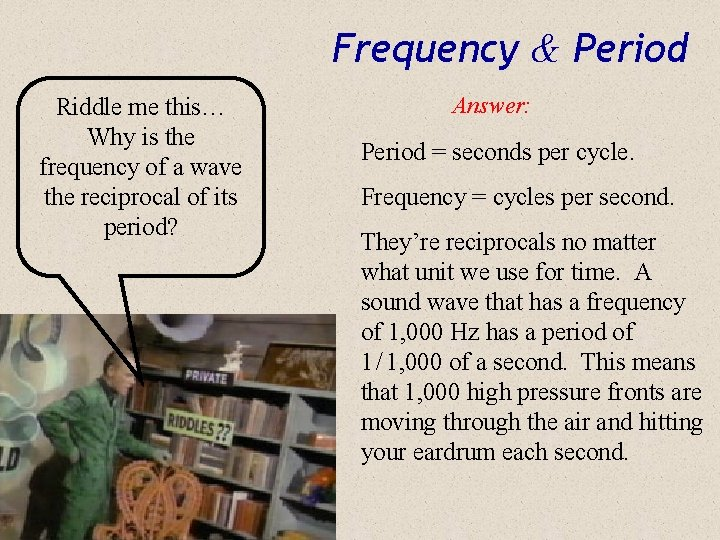 Frequency & Period Riddle me this… Why is the frequency of a wave the