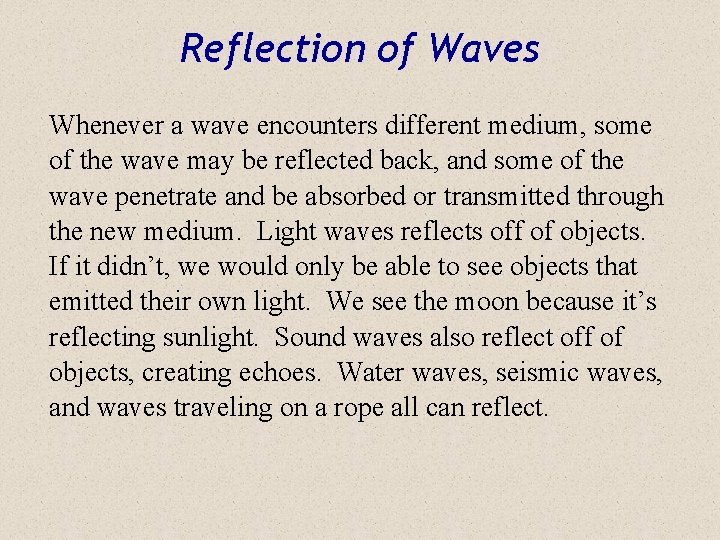 Reflection of Waves Whenever a wave encounters different medium, some of the wave may