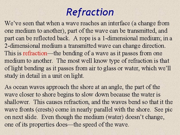 Refraction We've seen that when a wave reaches an interface (a change from one