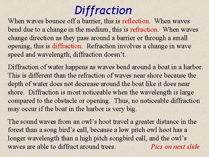 Diffraction When waves bounce off a barrier, this is reflection. When waves bend due