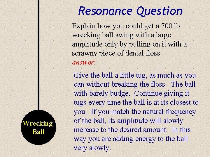 Resonance Question Explain how you could get a 700 lb wrecking ball swing with
