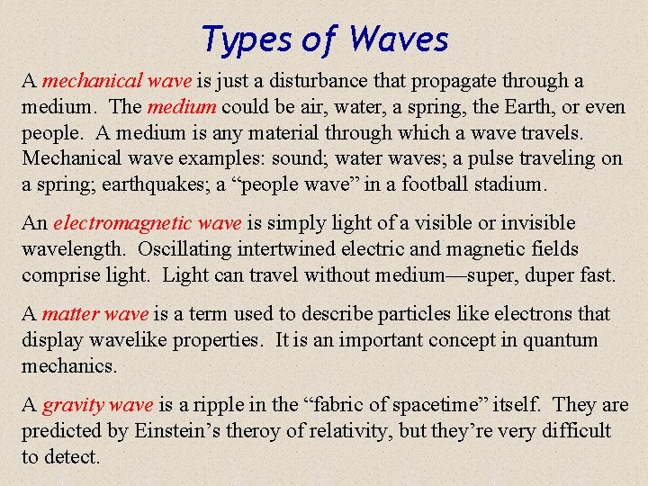 Types of Waves A mechanical wave is just a disturbance that propagate through a