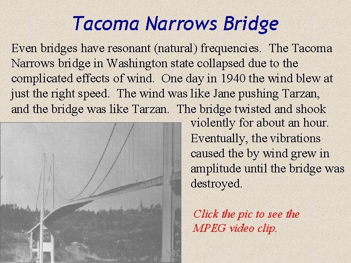 Tacoma Narrows Bridge Even bridges have resonant (natural) frequencies. The Tacoma Narrows bridge in