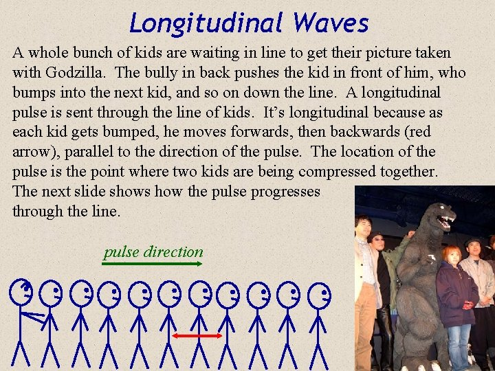 Longitudinal Waves A whole bunch of kids are waiting in line to get their