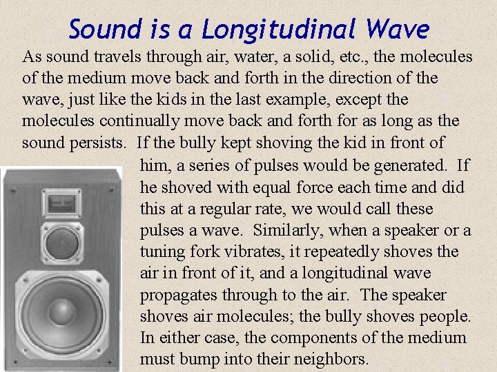 Sound is a Longitudinal Wave As sound travels through air, water, a solid, etc.