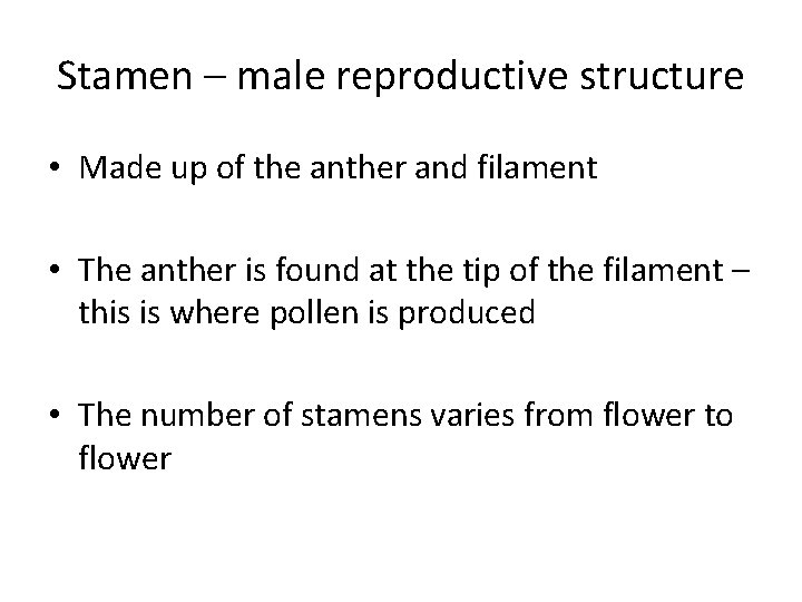 Stamen – male reproductive structure • Made up of the anther and filament •