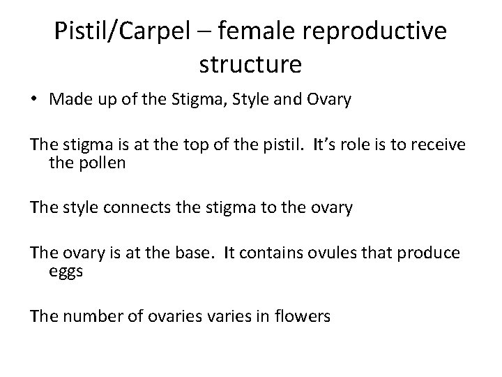 Pistil/Carpel – female reproductive structure • Made up of the Stigma, Style and Ovary