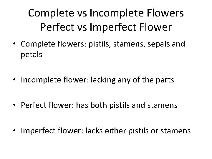 Complete vs Incomplete Flowers Perfect vs Imperfect Flower • Complete flowers: pistils, stamens, sepals