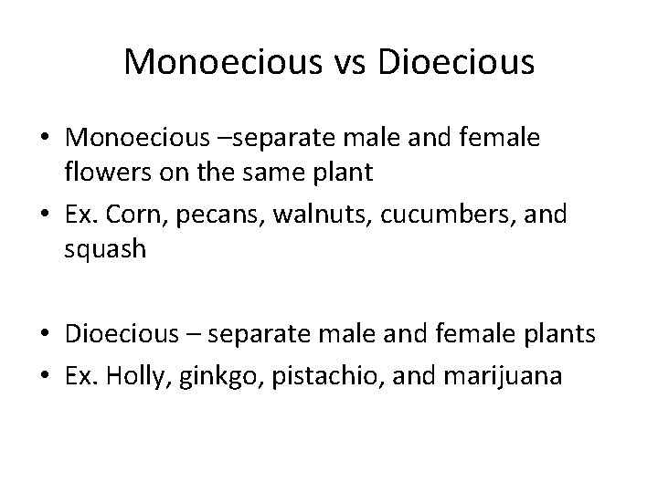 Monoecious vs Dioecious • Monoecious –separate male and female flowers on the same plant