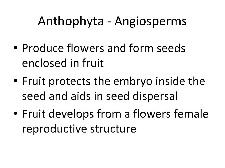Anthophyta - Angiosperms • Produce flowers and form seeds enclosed in fruit • Fruit