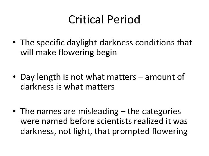 Critical Period • The specific daylight-darkness conditions that will make flowering begin • Day