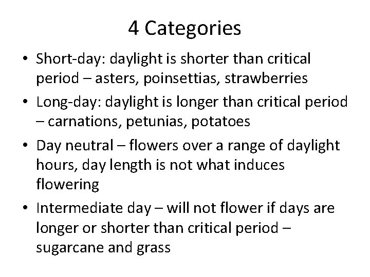 4 Categories • Short-day: daylight is shorter than critical period – asters, poinsettias, strawberries