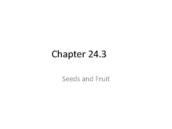 Chapter 24. 3 Seeds and Fruit