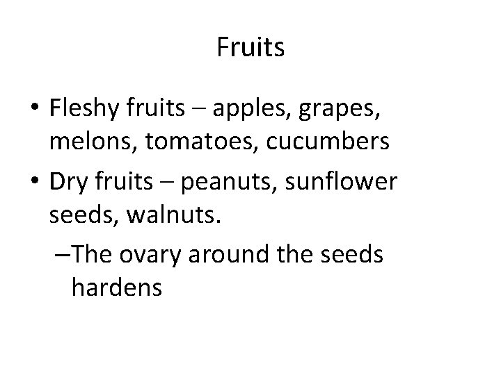 Fruits • Fleshy fruits – apples, grapes, melons, tomatoes, cucumbers • Dry fruits –