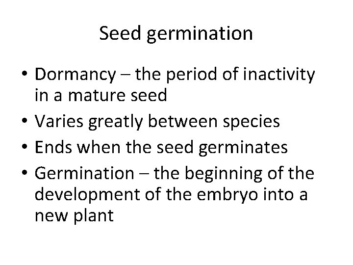 Seed germination • Dormancy – the period of inactivity in a mature seed •