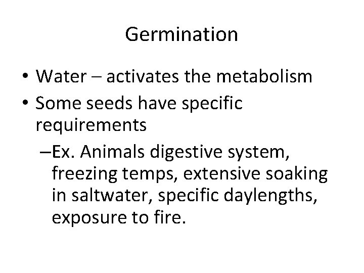 Germination • Water – activates the metabolism • Some seeds have specific requirements –Ex.