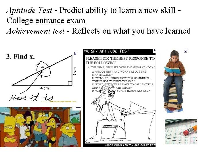 Aptitude Test - Predict ability to learn a new skill College entrance exam Achievement