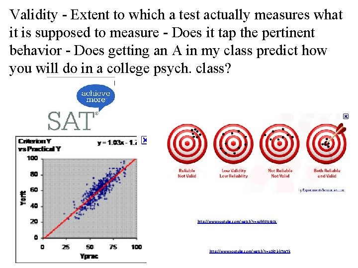 Validity - Extent to which a test actually measures what it is supposed to