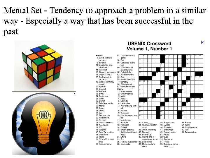 Mental Set - Tendency to approach a problem in a similar way - Especially