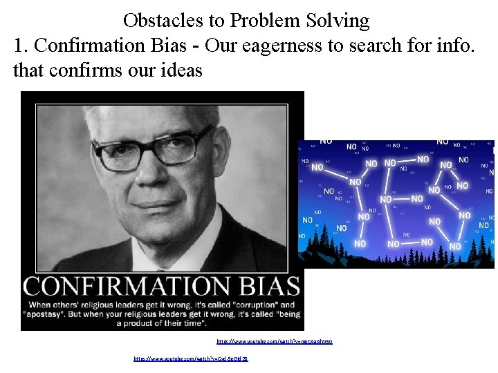 Obstacles to Problem Solving 1. Confirmation Bias - Our eagerness to search for info.