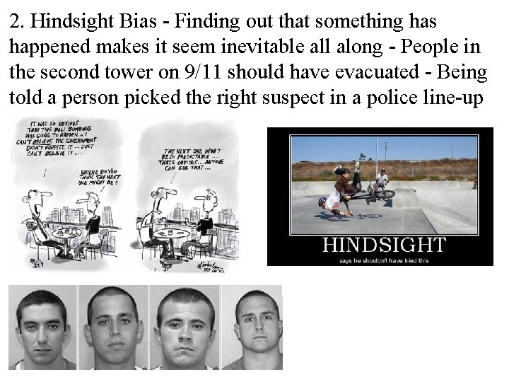 2. Hindsight Bias - Finding out that something has happened makes it seem inevitable