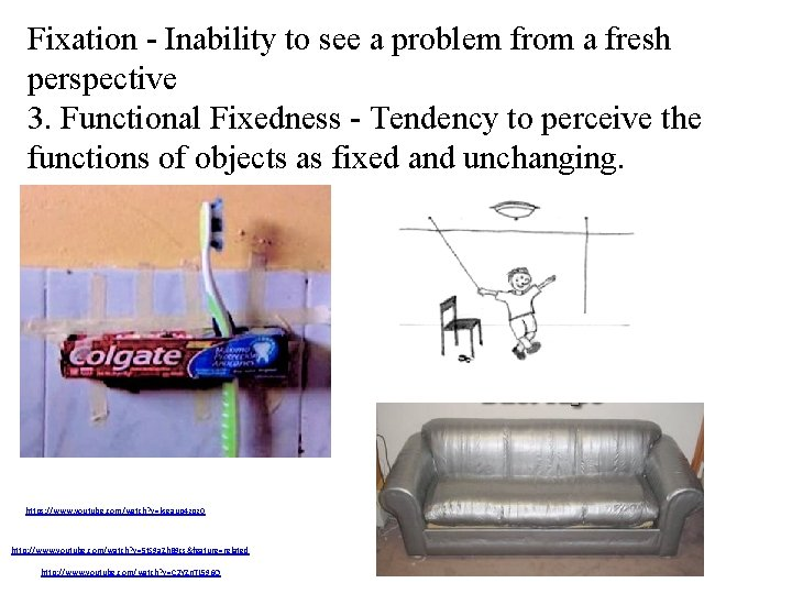 Fixation - Inability to see a problem from a fresh perspective 3. Functional Fixedness