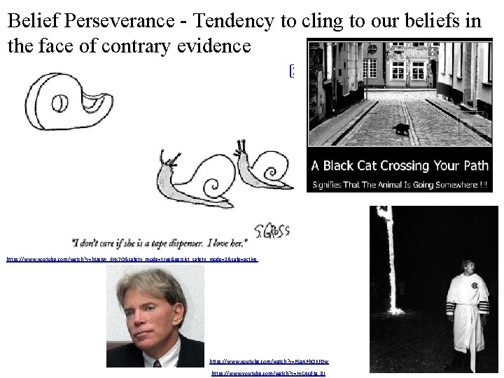 Belief Perseverance - Tendency to cling to our beliefs in the face of contrary