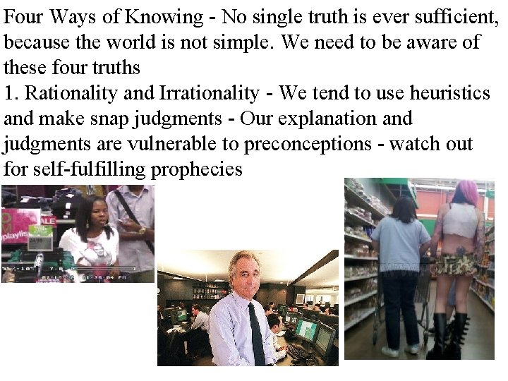 Four Ways of Knowing - No single truth is ever sufficient, because the world