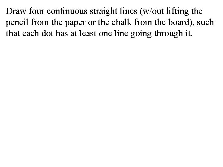 Draw four continuous straight lines (w/out lifting the pencil from the paper or the
