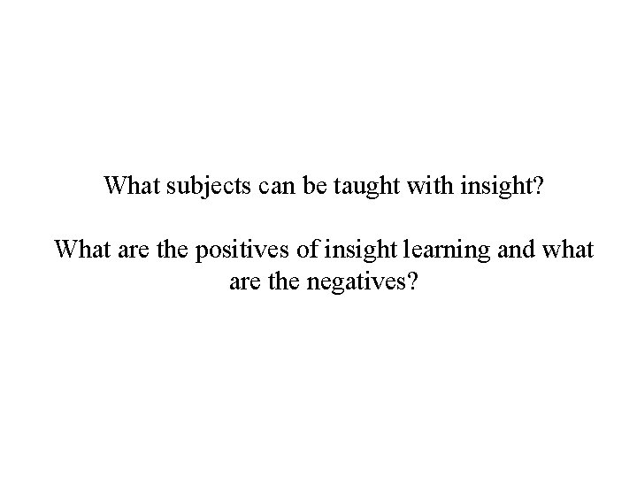 What subjects can be taught with insight? What are the positives of insight learning