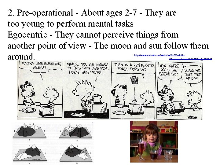 2. Pre-operational - About ages 2 -7 - They are too young to perform