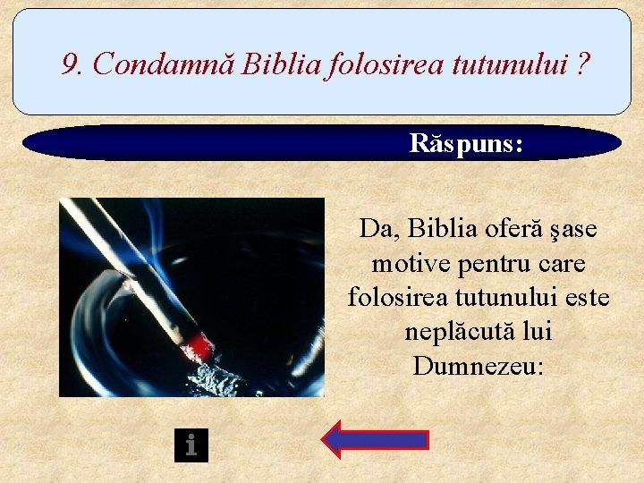 9. Condamnă Biblia folosirea tutunului ? Răspuns: Da, Biblia oferă şase motive pentru care