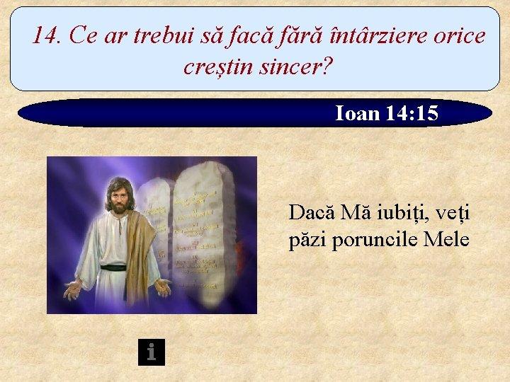 14. Ce ar trebui să facă fără întârziere orice creștin sincer? Ioan 14: 15