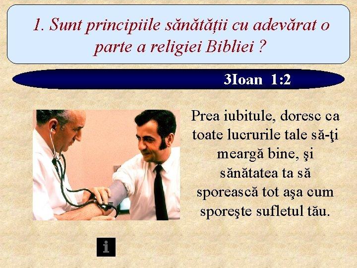 1. Sunt principiile sănătății cu adevărat o parte a religiei Bibliei ? 3 Ioan