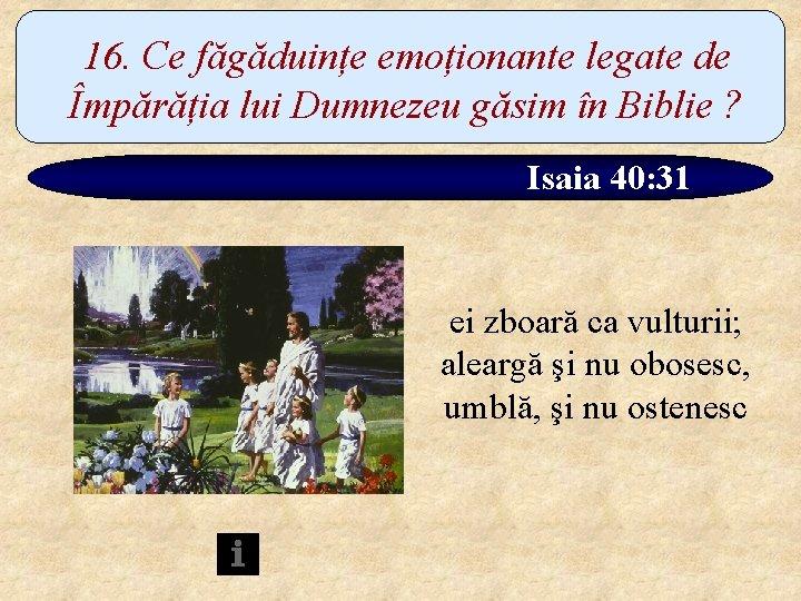 16. Ce făgăduințe emoționante legate de Împărăția lui Dumnezeu găsim în Biblie ? Isaia