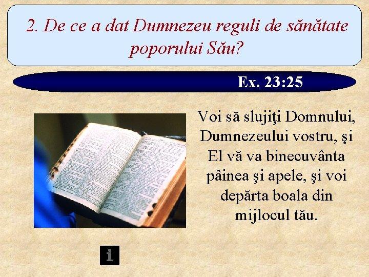 2. De ce a dat Dumnezeu reguli de sănătate poporului Său? Ex. 23: 25
