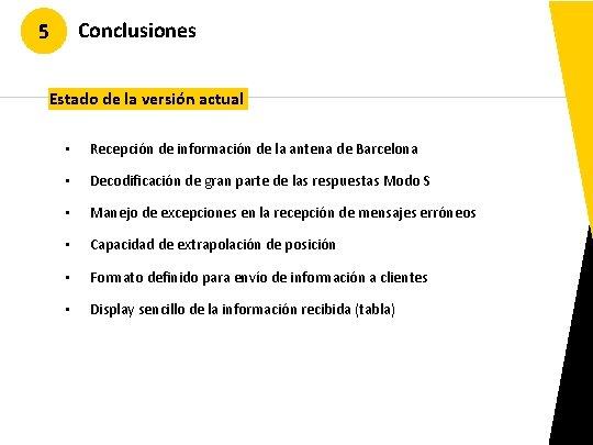 Conclusiones 5 Estado de la versión actual • Recepción de información de la antena
