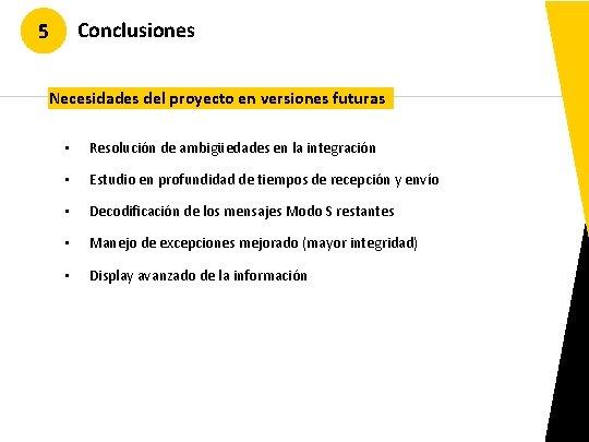Conclusiones 5 Necesidades del proyecto en versiones futuras • Resolución de ambigüedades en la