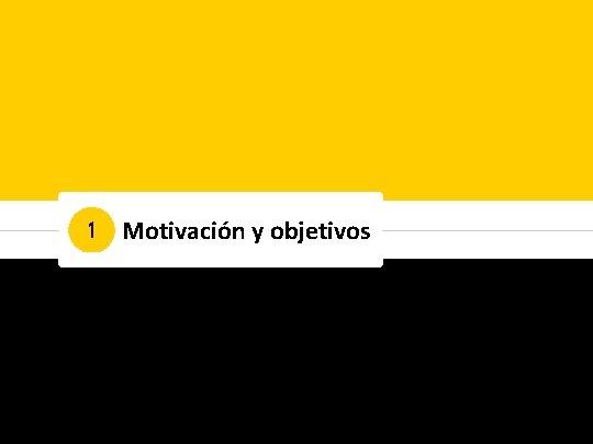 1 Motivación y objetivos