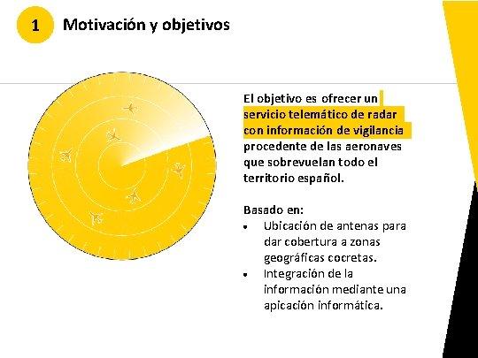 1 Motivación y objetivos El objetivo es ofrecer un servicio telemático de radar con